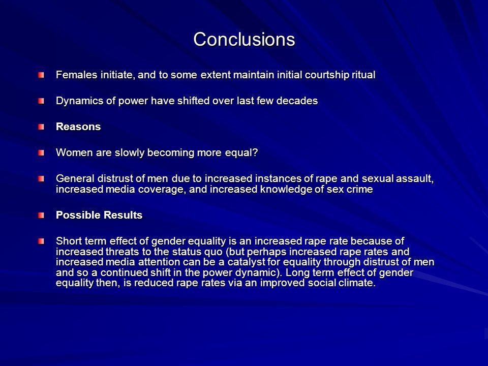Conclusions Females initiate, and to some extent maintain initial courtship ritual Dynamics of power have shifted over last few decades Reasons Women