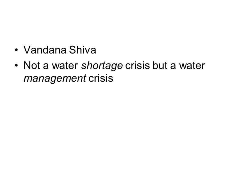 Vandana Shiva Not a water shortage crisis but a water management crisis