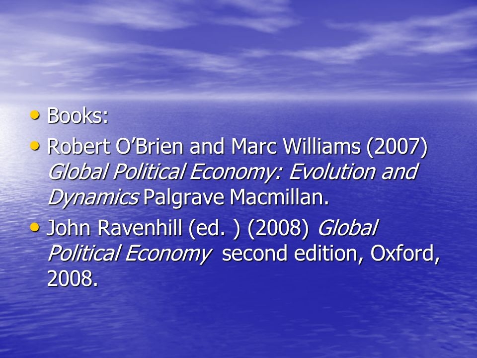 Books: Books: Robert OBrien and Marc Williams (2007) Global Political Economy: Evolution and Dynamics Palgrave Macmillan.