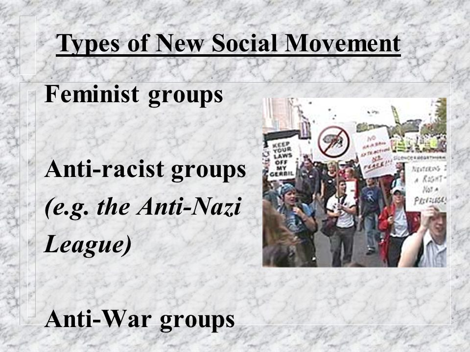 Feminist groups Anti-racist groups (e.g.