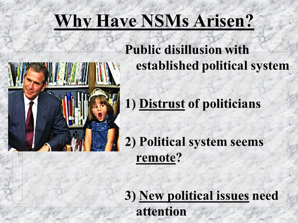 Why Have NSMs Arisen.
