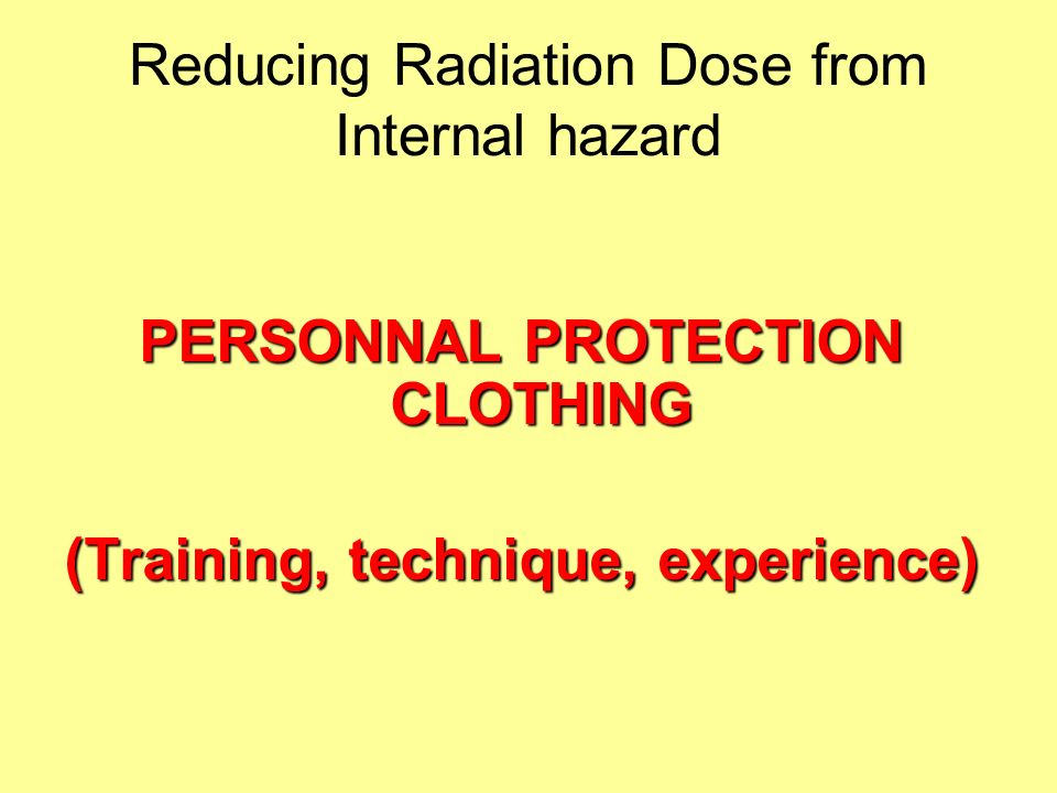 Reducing Radiation Dose from Internal hazard PERSONNAL PROTECTION CLOTHING (Training, technique, experience)