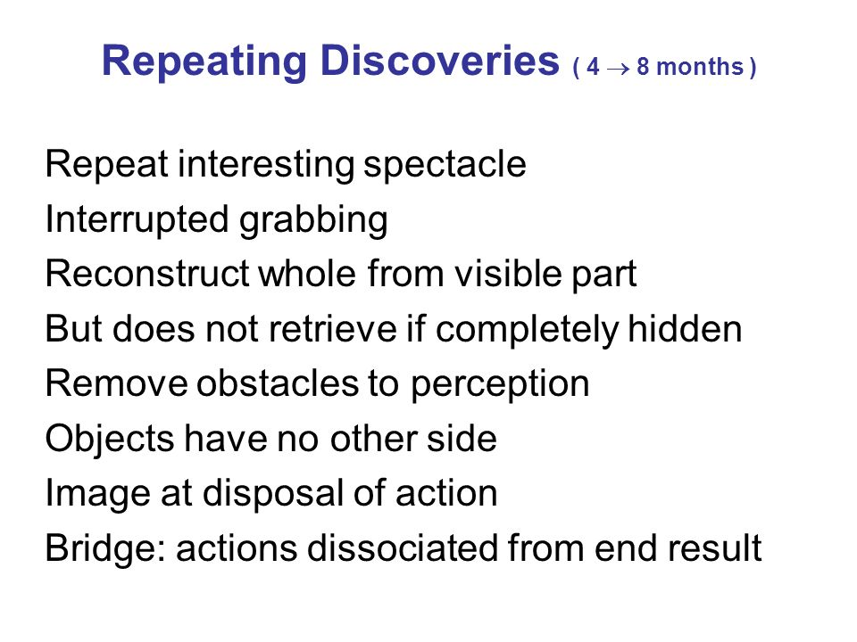 Repeat interesting spectacle Interrupted grabbing Reconstruct whole from visible part But does not retrieve if completely hidden Remove obstacles to p