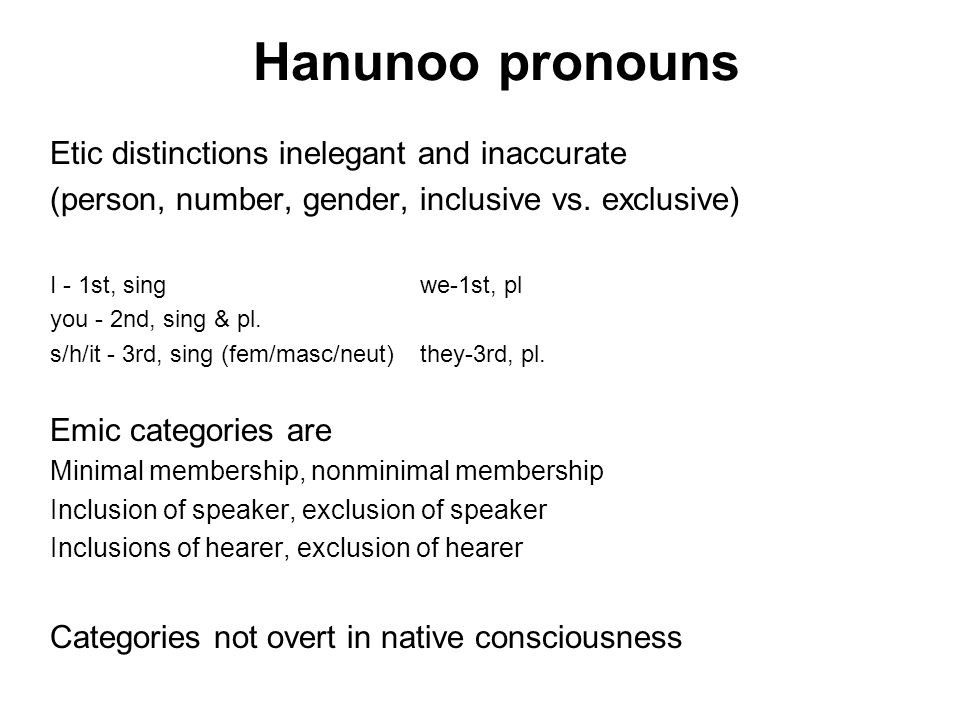 Hanunoo pronouns Etic distinctions inelegant and inaccurate (person, number, gender, inclusive vs.