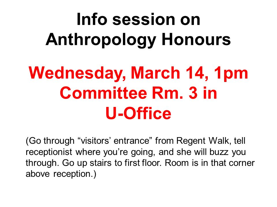 Info session on Anthropology Honours (Go through visitors entrance from Regent Walk, tell receptionist where youre going, and she will buzz you through.