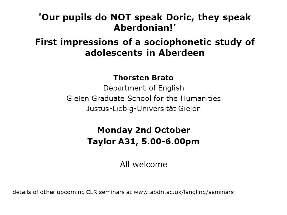'Our pupils do NOT speak Doric, they speak Aberdonian! First impressions of a sociophonetic study of adolescents in Aberdeen Thorsten Brato Department