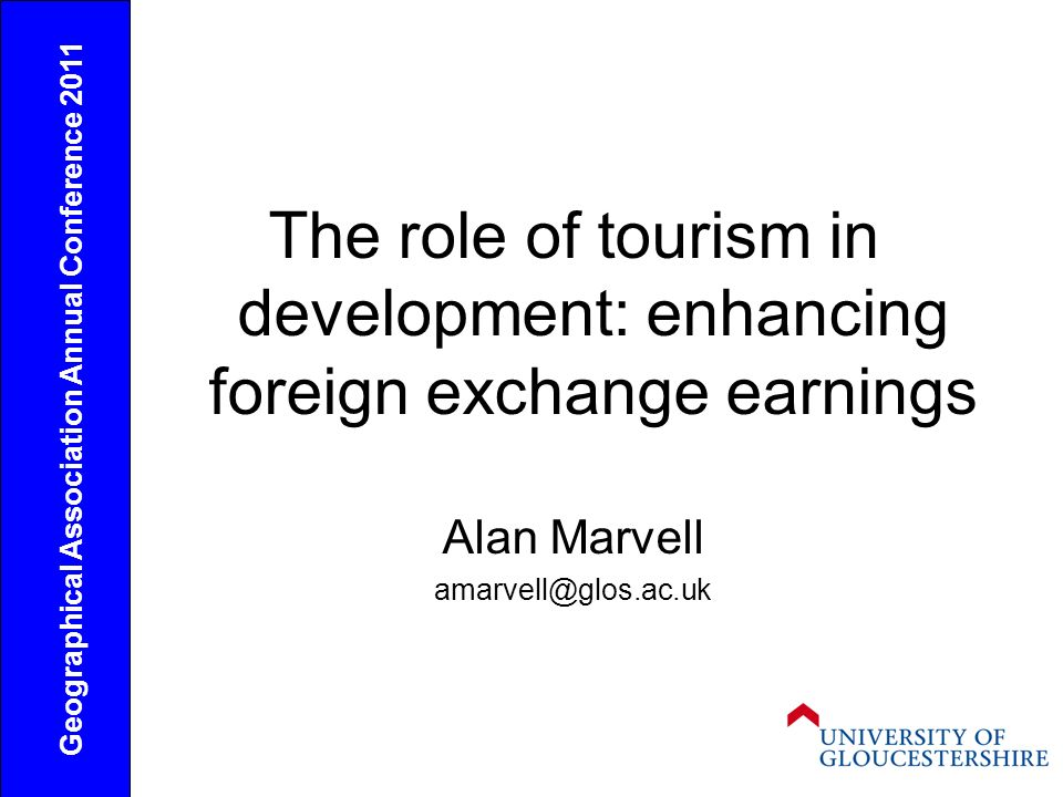 The role of tourism in development: enhancing foreign exchange earnings Alan Marvell amarvell@glos.ac.uk Geographical Association Annual Conference 2011