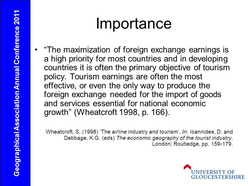 Importance The maximization of foreign exchange earnings is a high priority for most countries and in developing countries it is often the primary objective of tourism policy.