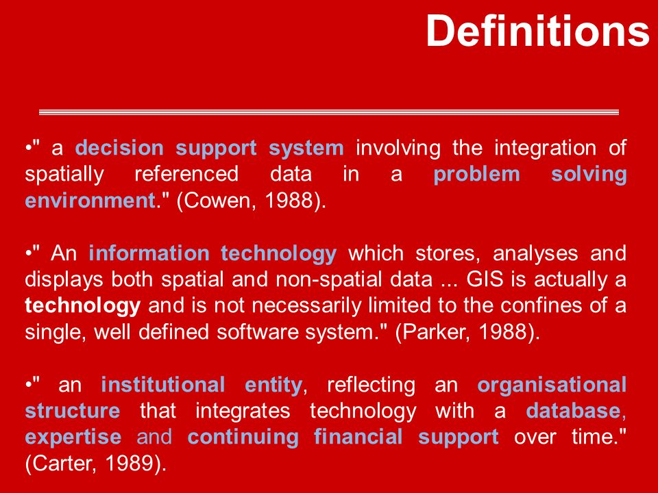 a decision support system involving the integration of spatially referenced data in a problem solving environment. (Cowen, 1988).