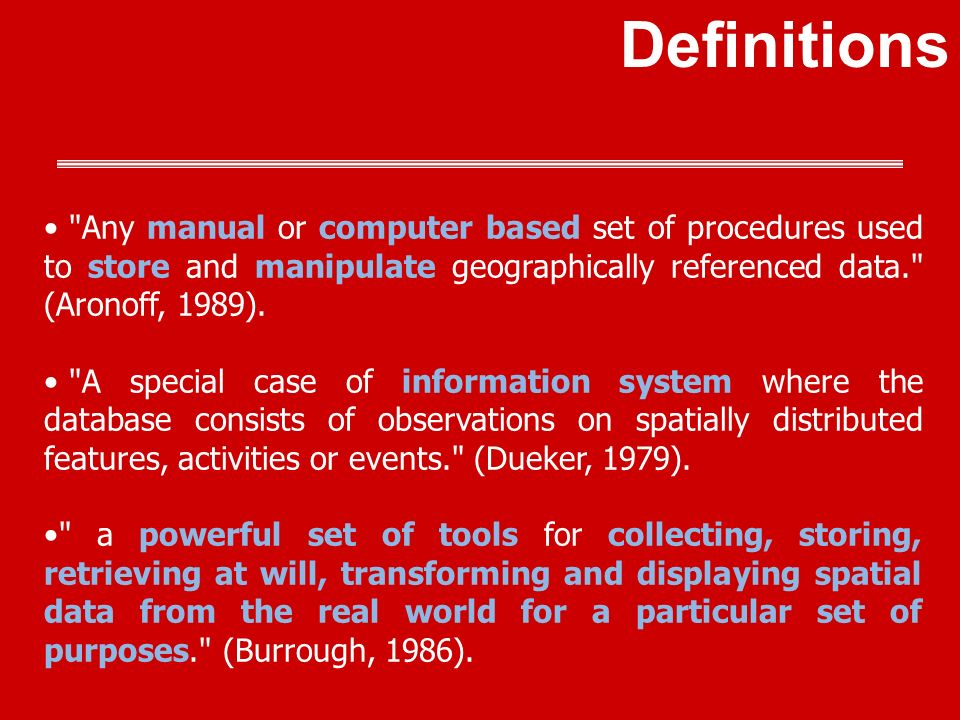 Any manual or computer based set of procedures used to store and manipulate geographically referenced data. (Aronoff, 1989).