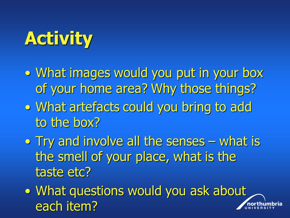Activity What images would you put in your box of your home area.
