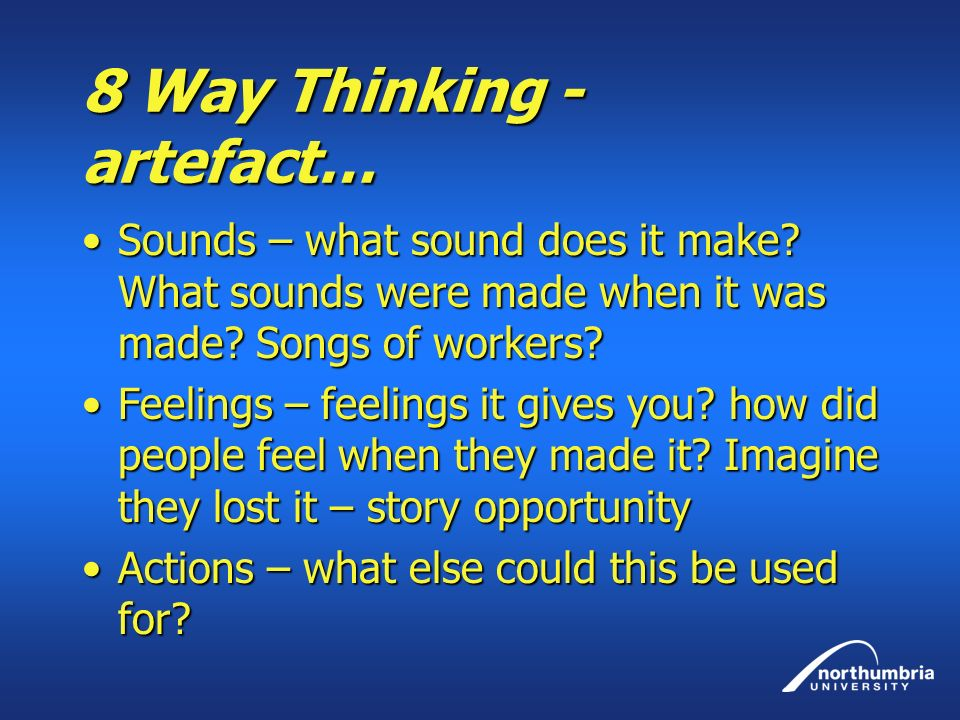 8 Way Thinking - artefact… Sounds – what sound does it make.