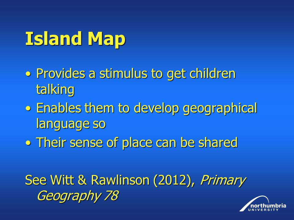 Island Map Provides a stimulus to get children talkingProvides a stimulus to get children talking Enables them to develop geographical language soEnab