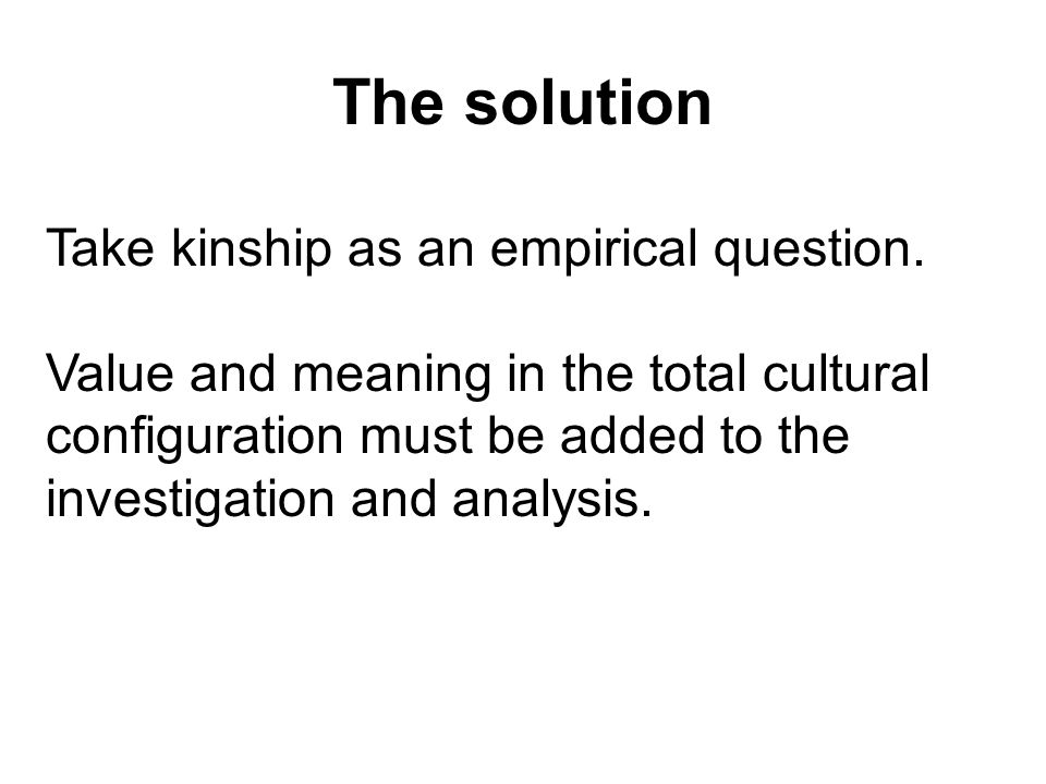 The solution Take kinship as an empirical question.