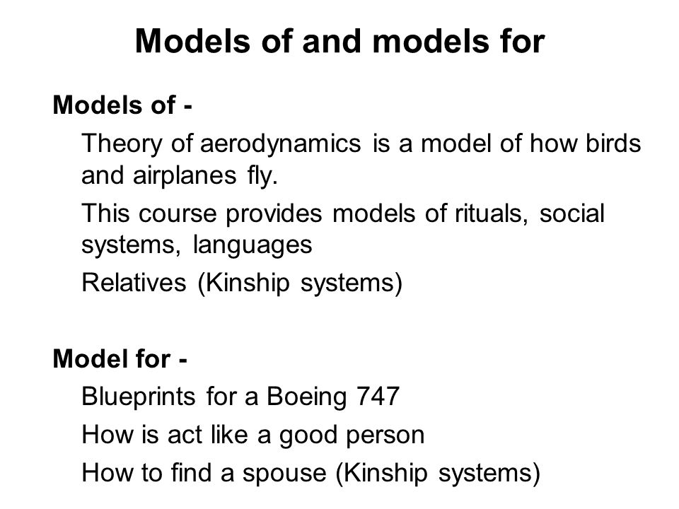 Models of and models for Models of - Theory of aerodynamics is a model of how birds and airplanes fly.