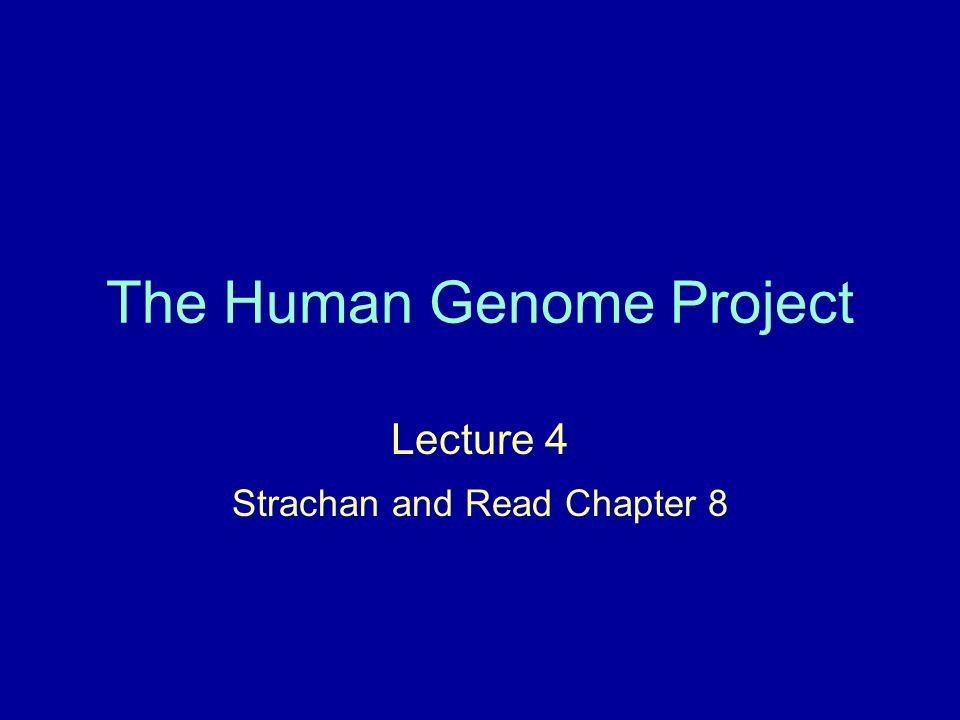 The Human Genome Project Lecture 4 Strachan and Read Chapter 8