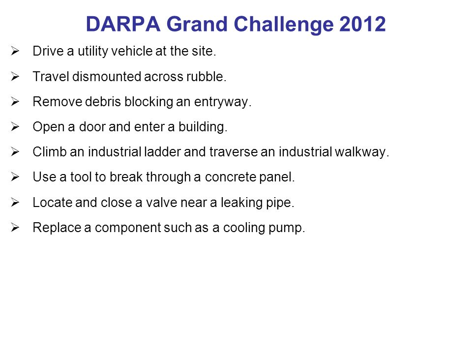 DARPA Grand Challenge 2012 Drive a utility vehicle at the site.