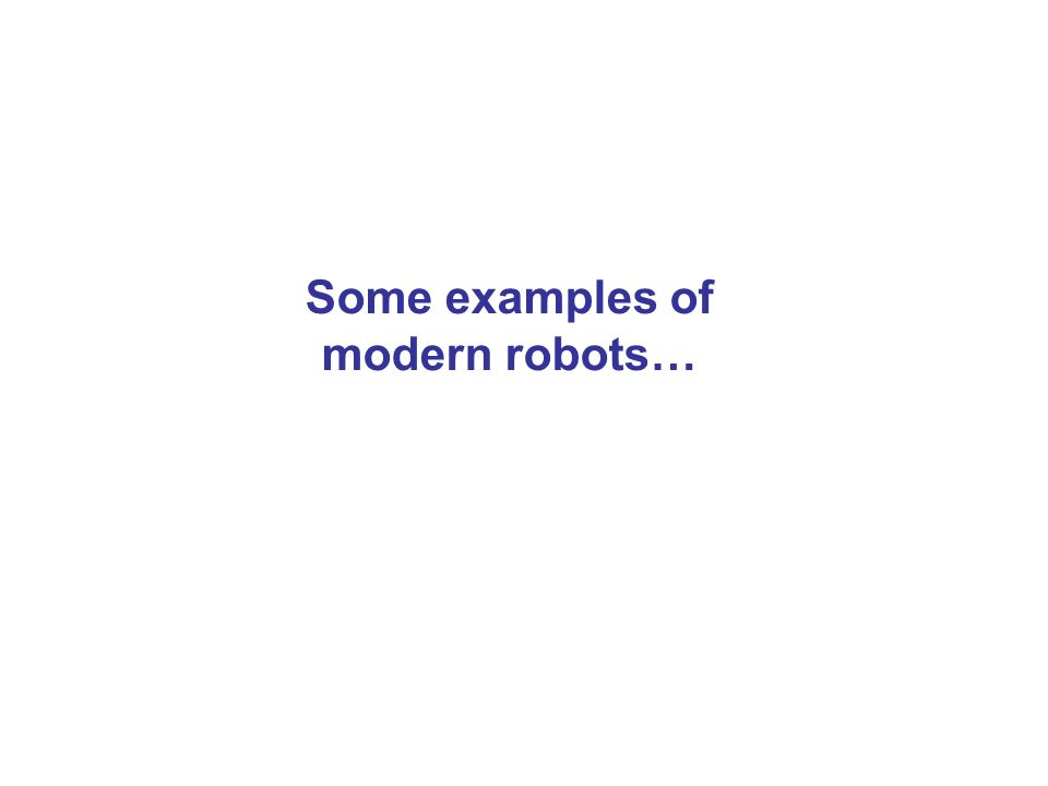 Some examples of modern robots…