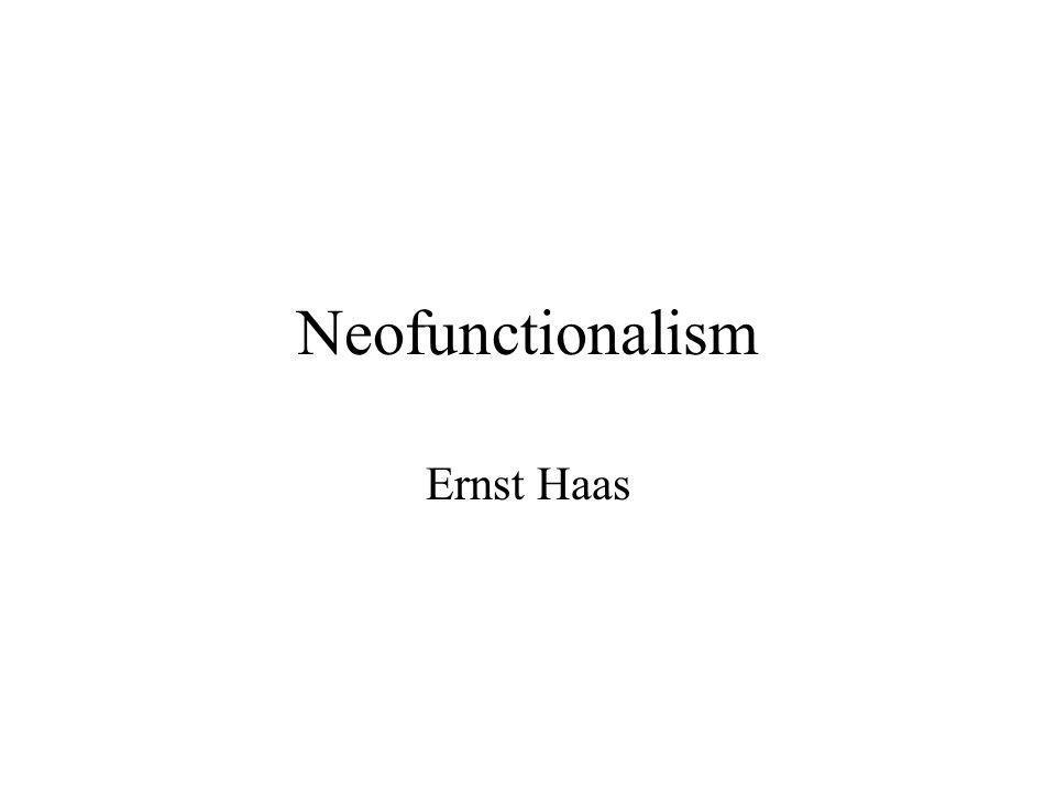 Neofunctionalism Ernst Haas