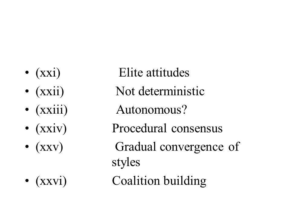 (xxi) Elite attitudes (xxii) Not deterministic (xxiii) Autonomous.