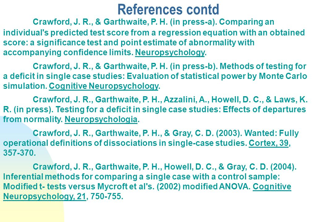 References Crawford, J. R. (2004). Psychometric foundations of neuropsychological assessment. In L. H. Goldstein & J. E. McNeil (Eds.), Clinical neuro