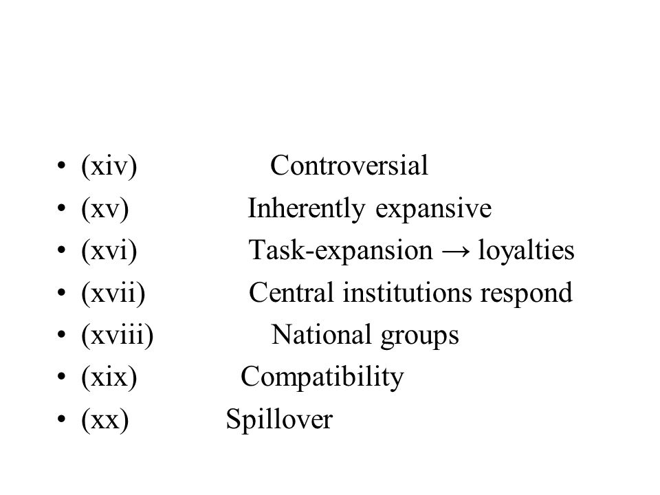 (xiv) Controversial (xv) Inherently expansive (xvi) Task-expansion loyalties (xvii) Central institutions respond (xviii) National groups (xix) Compatibility (xx) Spillover