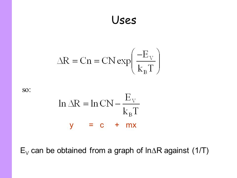 Uses E V can be obtained from a graph of ln R against (1/T) so: y = c + mx