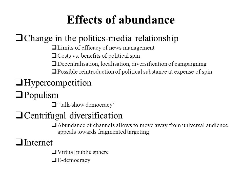 Effects of abundance Change in the politics-media relationship Limits of efficacy of news management Costs vs.