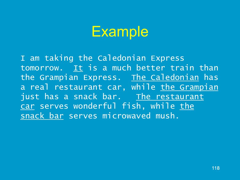 118 Example I am taking the Caledonian Express tomorrow. It is a much better train than the Grampian Express. The Caledonian has a real restaurant car