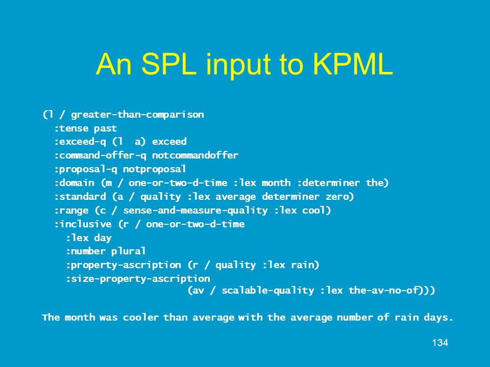 134 An SPL input to KPML (l / greater-than-comparison :tense past :exceed-q (l a) exceed :command-offer-q notcommandoffer :proposal-q notproposal :dom