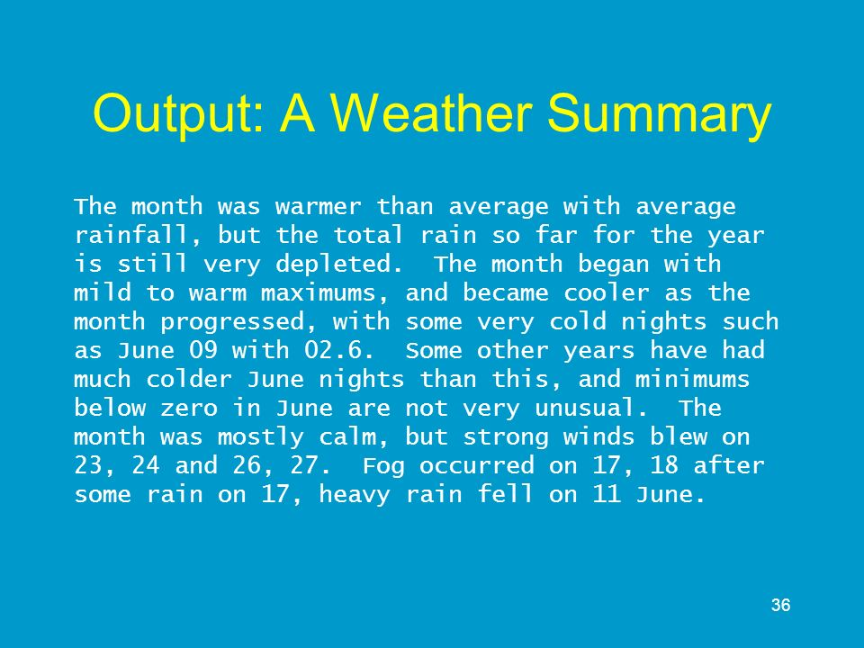 36 Output: A Weather Summary The month was warmer than average with average rainfall, but the total rain so far for the year is still very depleted. T