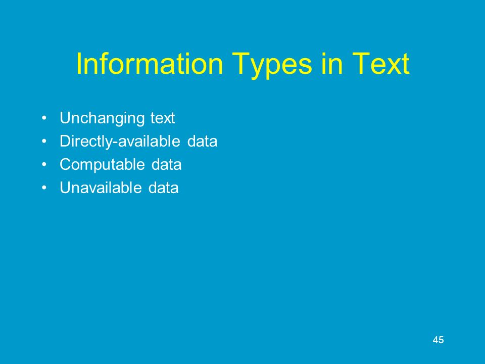 45 Information Types in Text Unchanging text Directly-available data Computable data Unavailable data
