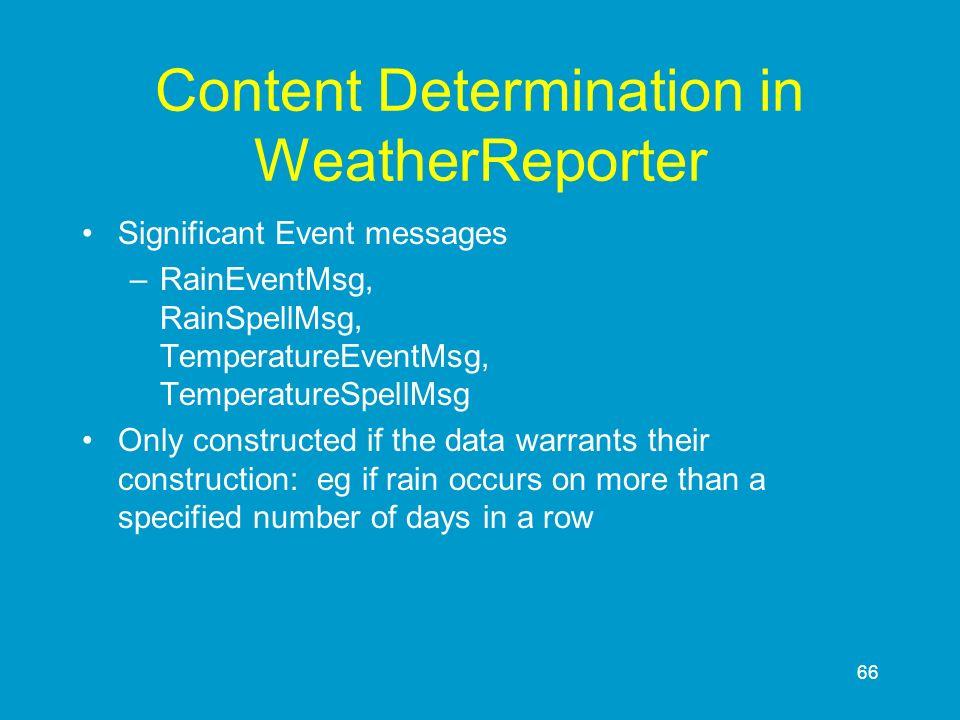 66 Content Determination in WeatherReporter Significant Event messages –RainEventMsg, RainSpellMsg, TemperatureEventMsg, TemperatureSpellMsg Only cons