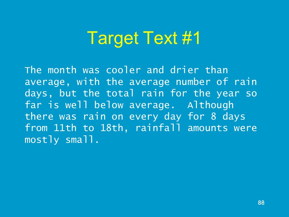 88 Target Text #1 The month was cooler and drier than average, with the average number of rain days, but the total rain for the year so far is well be