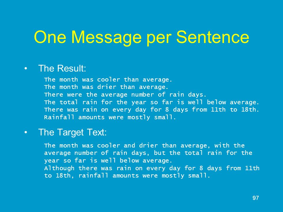97 One Message per Sentence The Result: The month was cooler than average. The month was drier than average. There were the average number of rain day