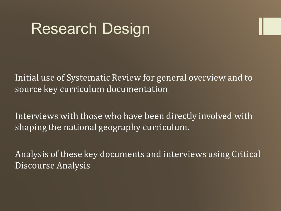 Research Design Initial use of Systematic Review for general overview and to source key curriculum documentation Interviews with those who have been d
