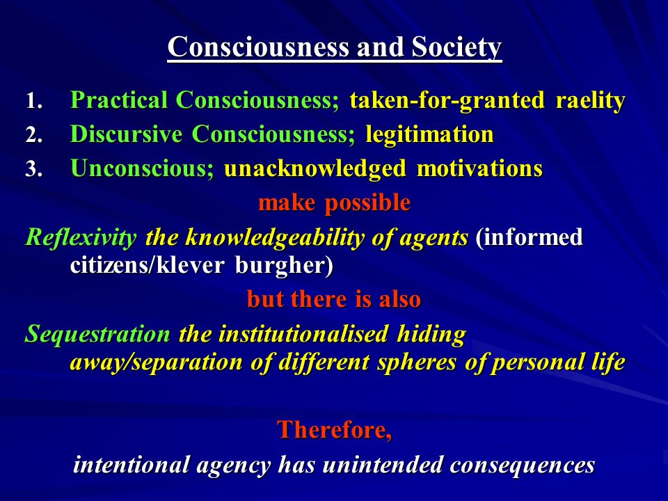 Consciousness and Society 1. Practical Consciousness; taken-for-granted raelity 2.