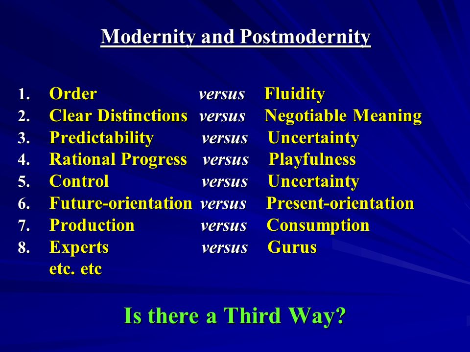 Modernity and Postmodernity 1. Order versus Fluidity 2.
