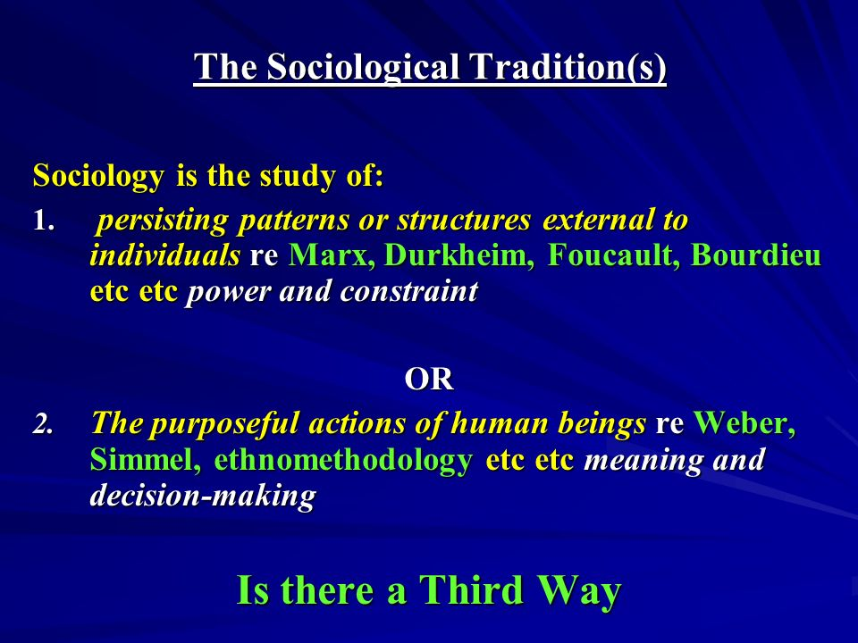 The Sociological Tradition(s) Sociology is the study of: 1.