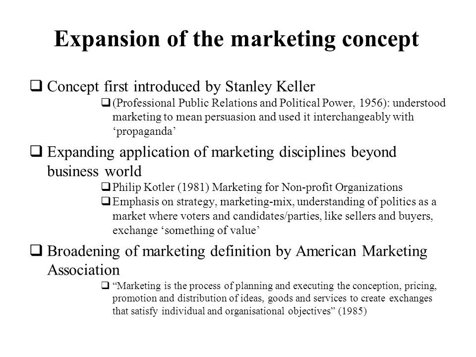 Expansion of the marketing concept Concept first introduced by Stanley Keller (Professional Public Relations and Political Power, 1956): understood ma