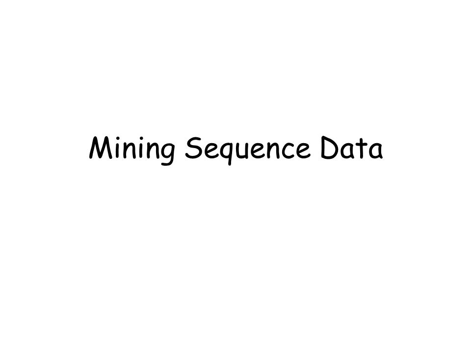 Mining Sequence Data