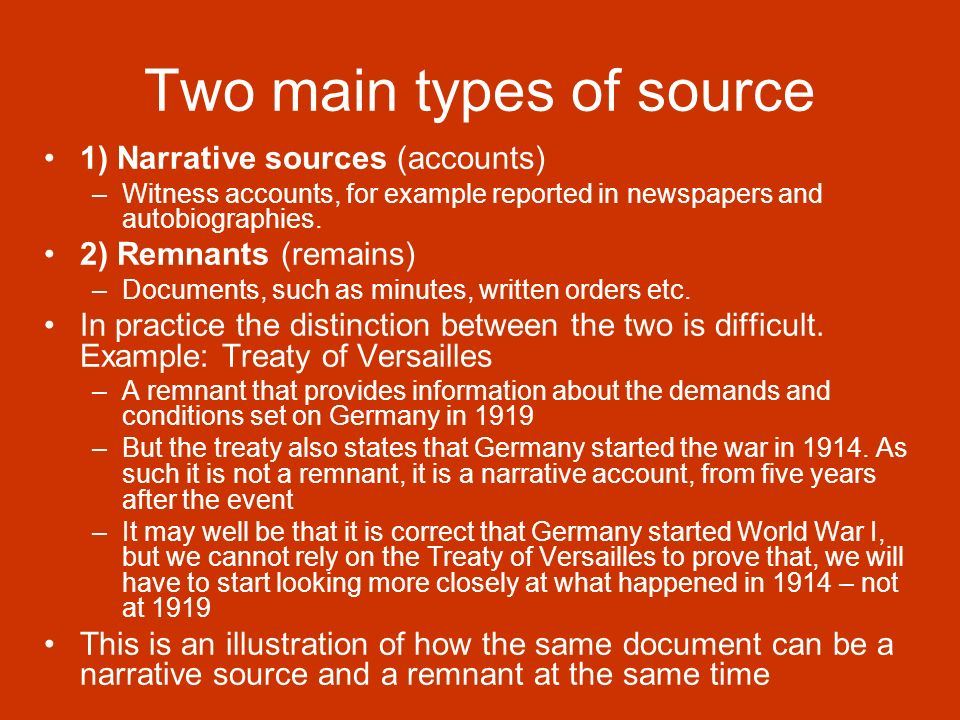 Two main types of source 1) Narrative sources (accounts) –Witness accounts, for example reported in newspapers and autobiographies.