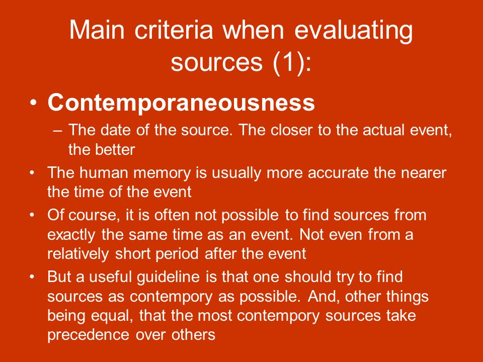 Main criteria when evaluating sources (1): Contemporaneousness –The date of the source.
