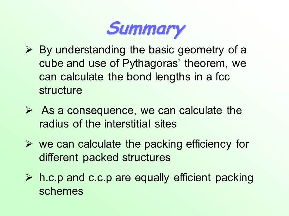 Summary By understanding the basic geometry of a cube and use of Pythagoras theorem, we can calculate the bond lengths in a fcc structure As a consequ