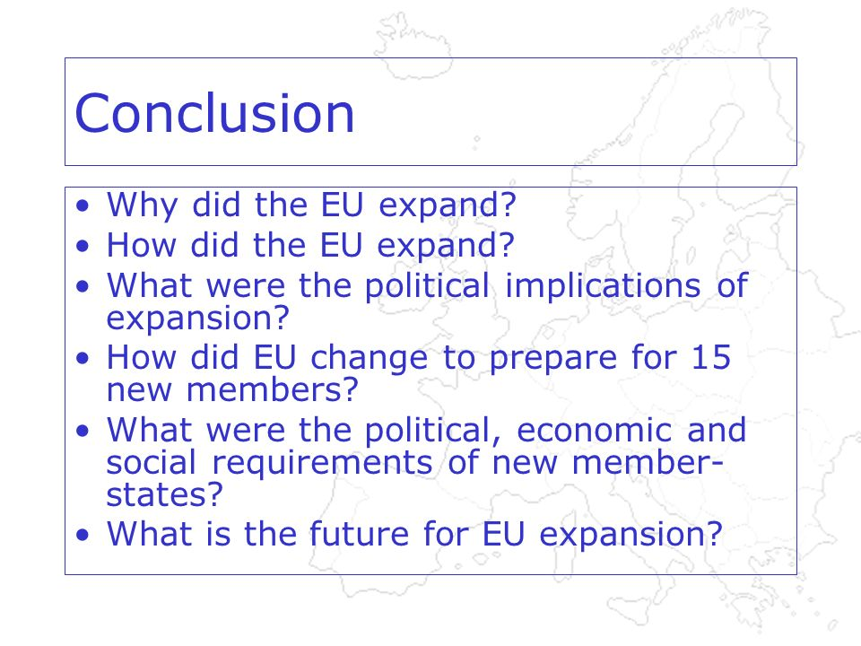 Conclusion Why did the EU expand. How did the EU expand.