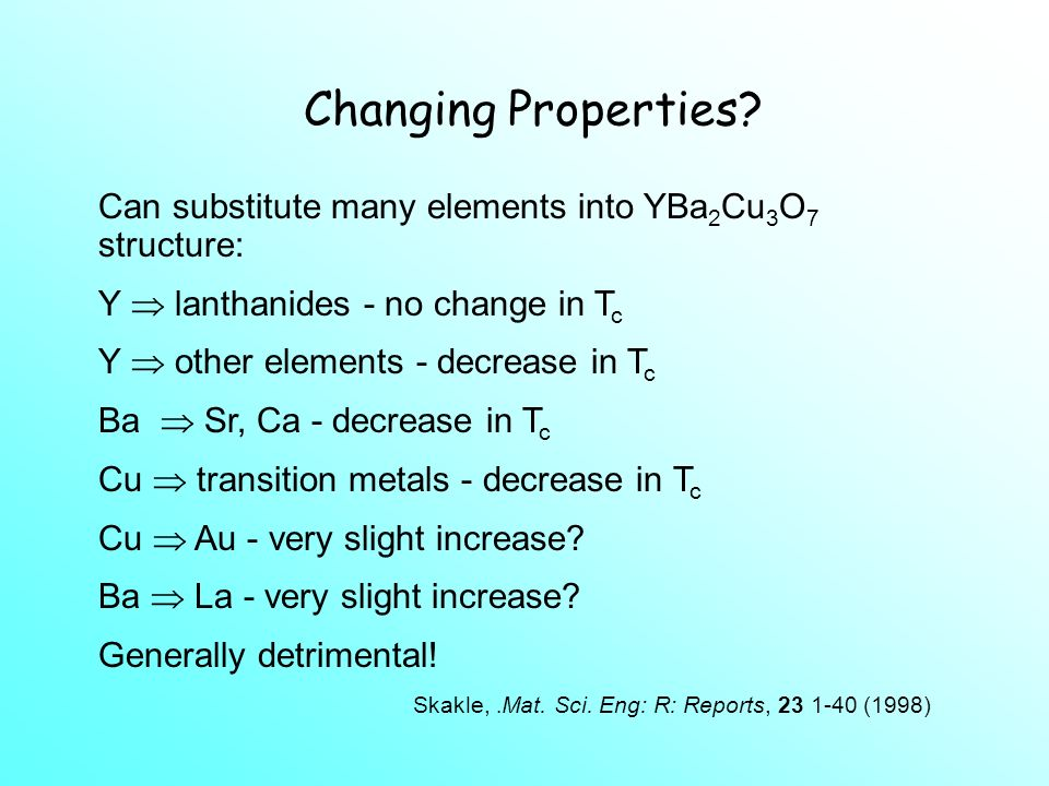 Properties YBa 2 Cu 3 O 7- As increases: 1) T c decreases 2) symmetry changes from orthorhombic to tetragonal (oxygen atoms rearrange in base) O = ort
