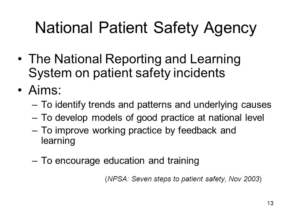 13 National Patient Safety Agency The National Reporting and Learning System on patient safety incidents Aims: –To identify trends and patterns and un