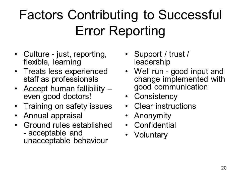 20 Factors Contributing to Successful Error Reporting Culture - just, reporting, flexible, learning Treats less experienced staff as professionals Acc