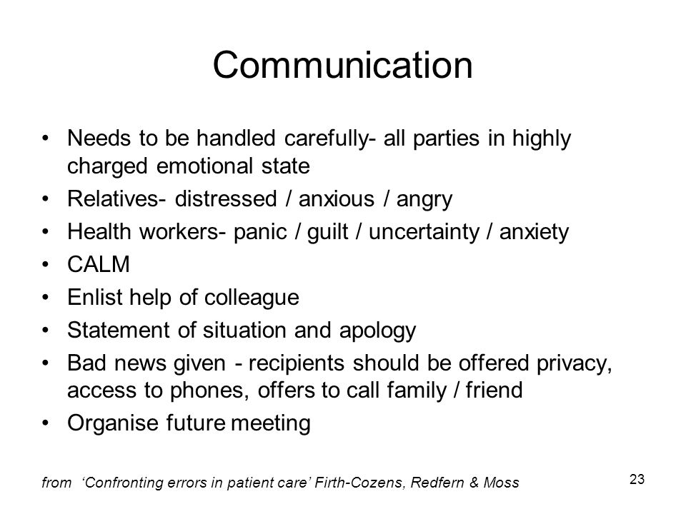 23 Communication Needs to be handled carefully- all parties in highly charged emotional state Relatives- distressed / anxious / angry Health workers-