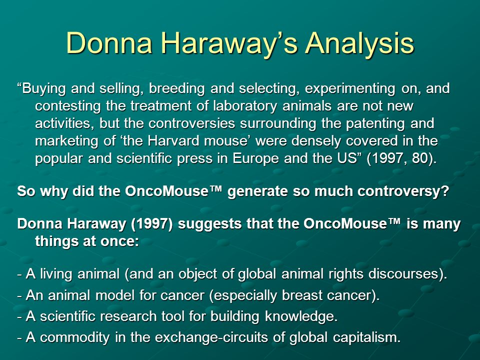Donna Haraways Analysis Buying and selling, breeding and selecting, experimenting on, and contesting the treatment of laboratory animals are not new a